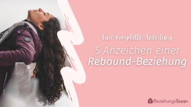 5 Anzeichen einer Rebound-Beziehung